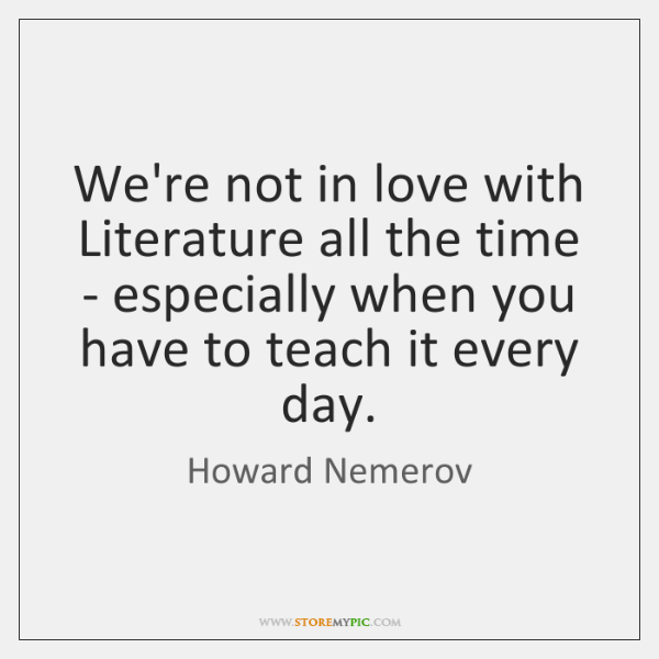 We're not in love with Literature all the time - especially when ...