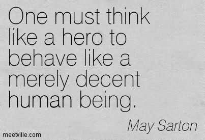 One Must Thingk Like A Hero To Behave Like A Merely Decent Human