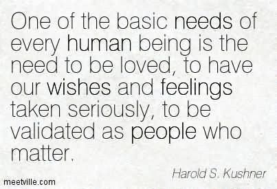 One of the basic needs of every human being is the need to be loved to have our wi