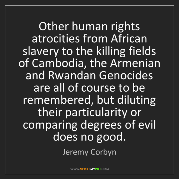 Jeremy Corbyn: Other human rights atrocities from African slavery to...