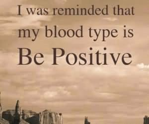 I was reminded that my blood type is be positive 001