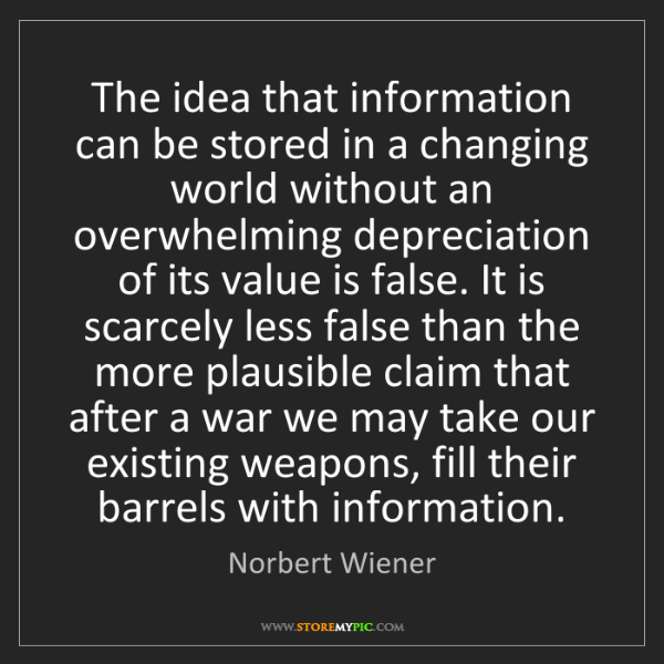 Norbert Wiener: The idea that information can be stored in a changing...