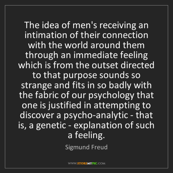 Sigmund Freud: The idea of men's receiving an intimation of their connection...