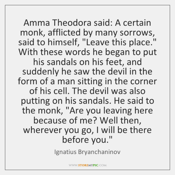 Amma Theodora said: A certain monk, afflicted by many sorrows, said to ...