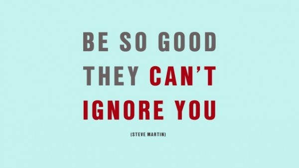 Be so good they cant ignore you 002