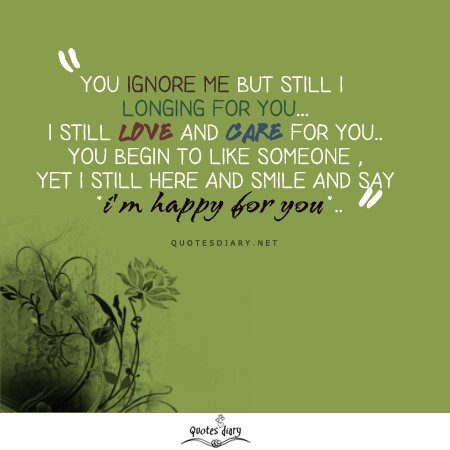 You ignore me but still i longing for you i still love and care for you