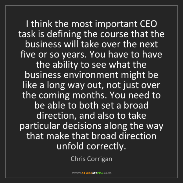 Chris Corrigan: I think the most important CEO task is defining the course...