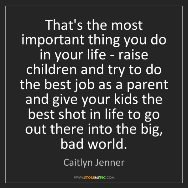Caitlyn Jenner: That's the most important thing you do in your life -...