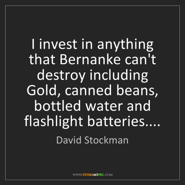 David Stockman: I invest in anything that Bernanke can't destroy including...