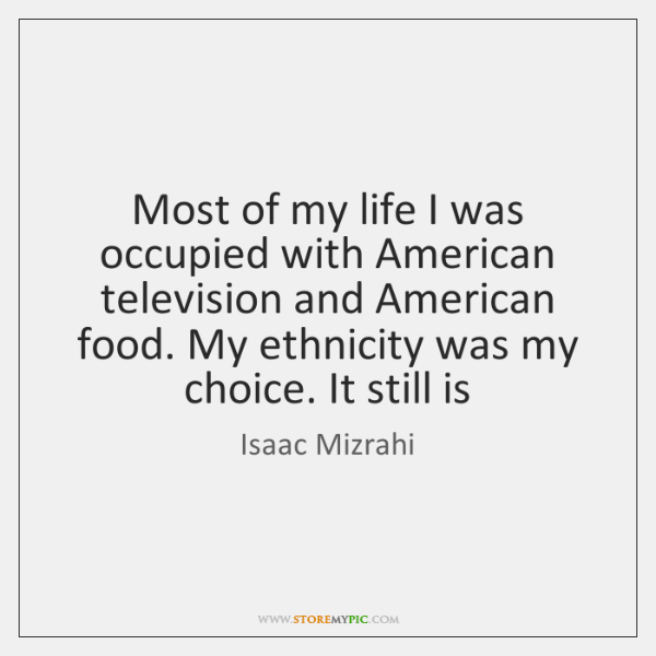 Most of my life I was occupied with American television and American ...