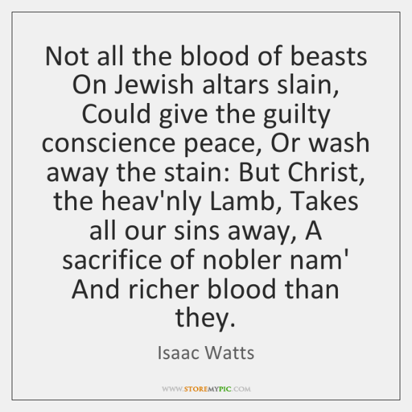Not all the blood of beasts On Jewish altars slain, Could give ...