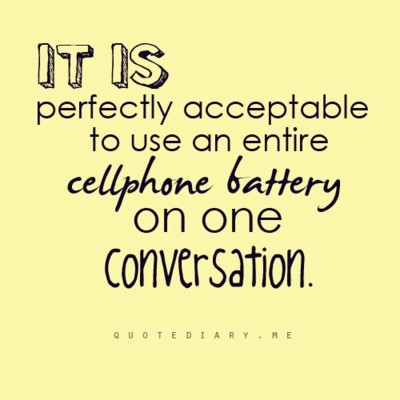 It is perfectly acceptable to use an entire cellphone battery on one conversation