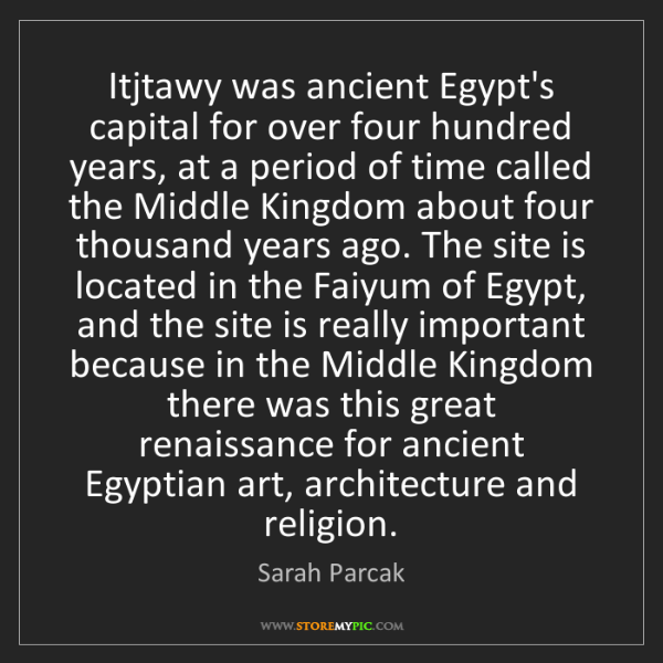 Sarah Parcak: Itjtawy was ancient Egypt's capital for over four hundred...