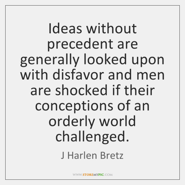 Ideas without precedent are generally looked upon with disfavor and men are ...
