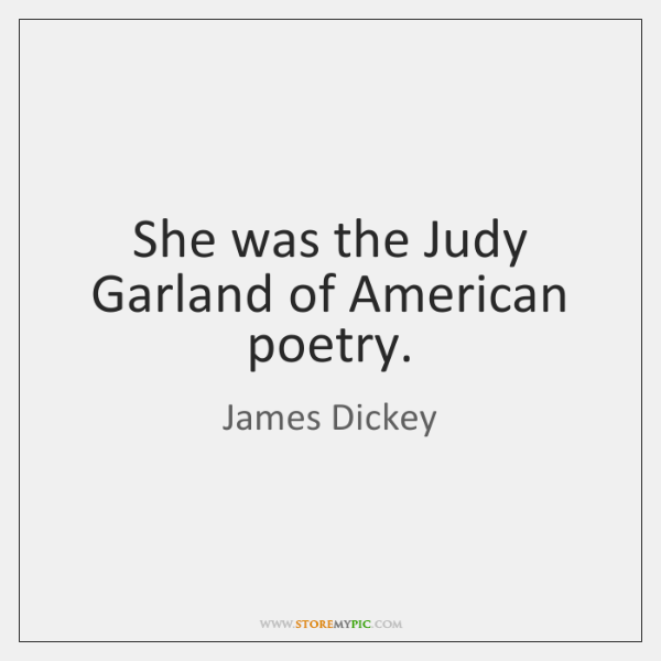 She was the Judy Garland of American poetry.