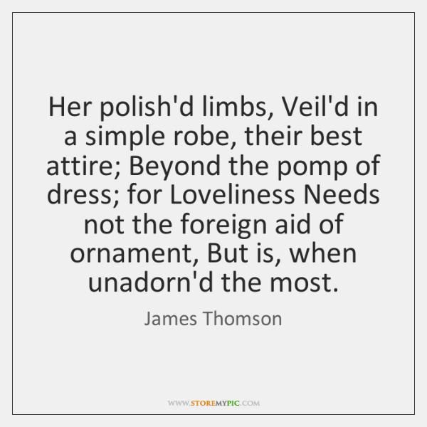 Her polish'd limbs, Veil'd in a simple robe, their best attire; Beyond ...
