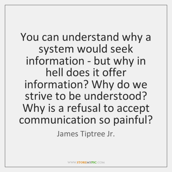 You Can Understand Why A System Would Seek Information But Why