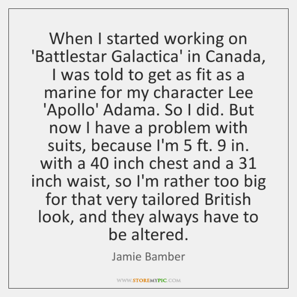 When I started working on 'Battlestar Galactica' in Canada, I was told ...
