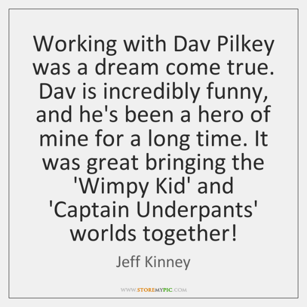 Working with Dav Pilkey was a dream come true. Dav is incredibly ...