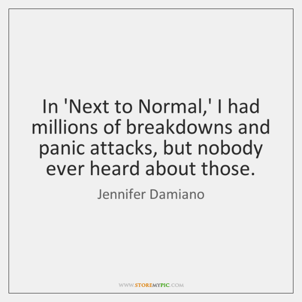 In \'Next to Normal,\' I had millions of breakdowns and panic ...