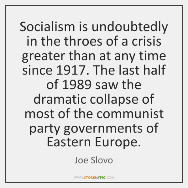 Socialism is undoubtedly in the throes of a crisis greater than at ...
