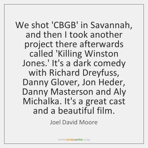 We shot 'CBGB' in Savannah, and then I took another project there ...