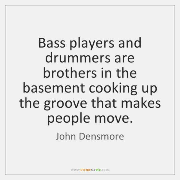 Bass players and drummers are brothers in the basement cooking up the ...