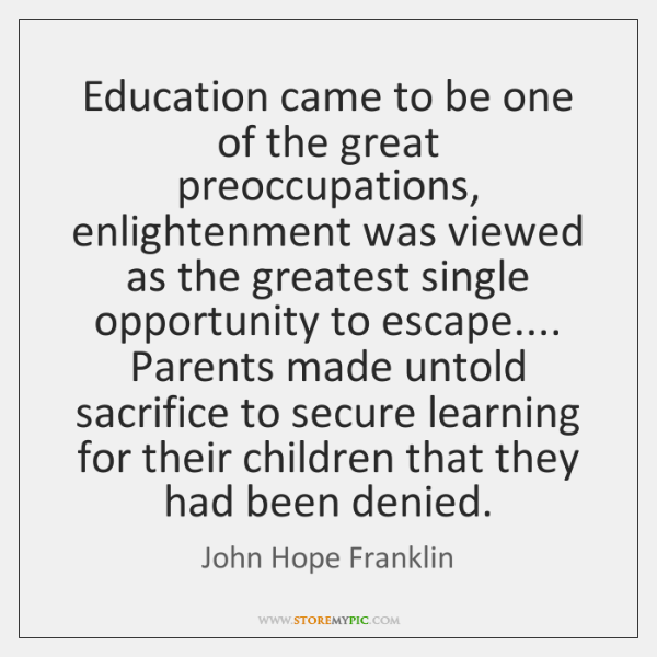 Education came to be one of the great preoccupations, enlightenment was viewed ...