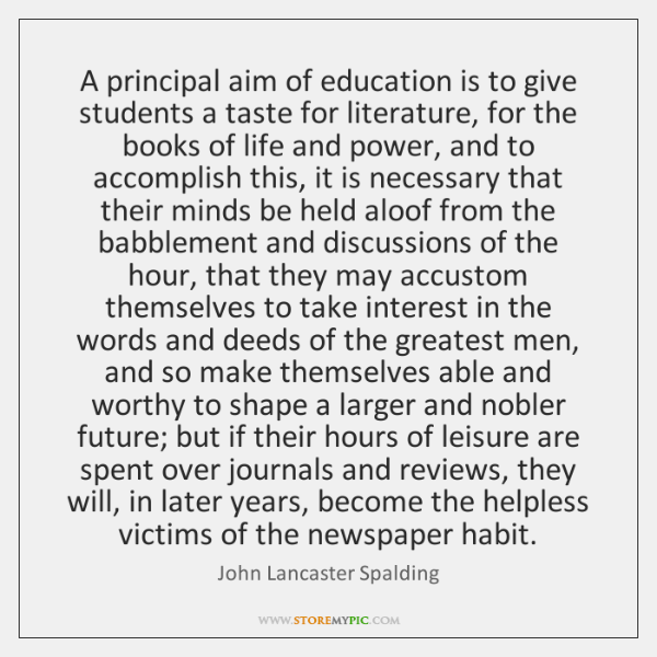 A principal aim of education is to give students a taste for ...