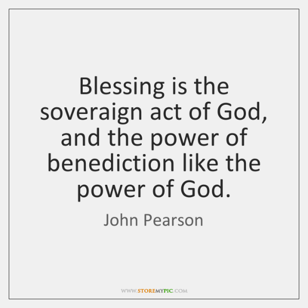 Blessing is the soveraign act of God, and the power of benediction ...
