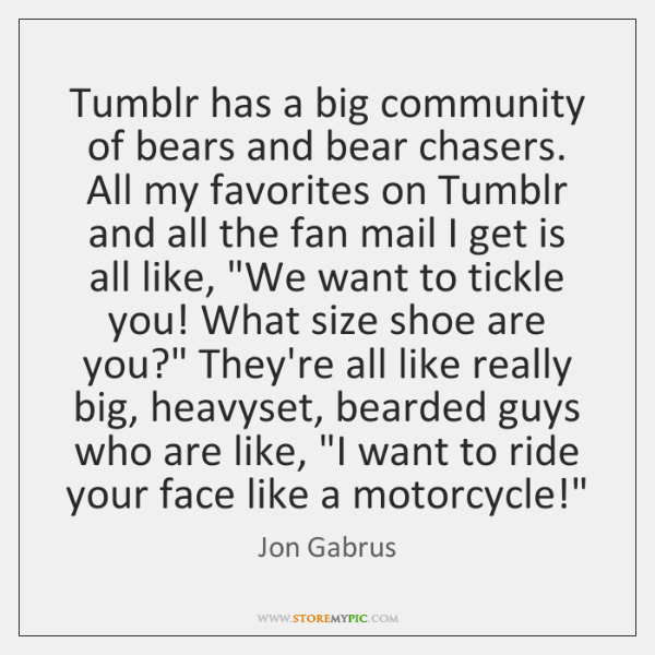 Tumblr has a big community of bears and bear chasers. All my ...