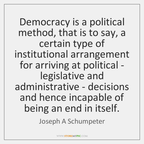 Democracy is a political method, that is to say, a certain type ...