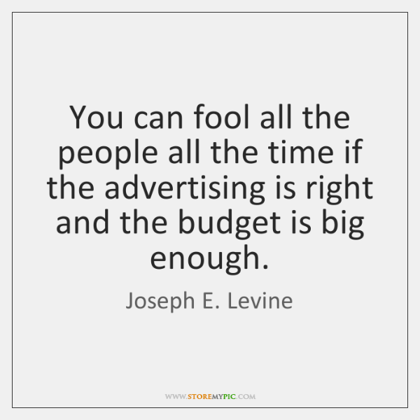You can fool all the people all the time if the advertising ...