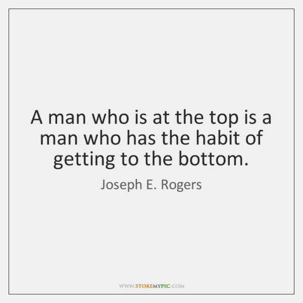 A man who is at the top is a man who has ...
