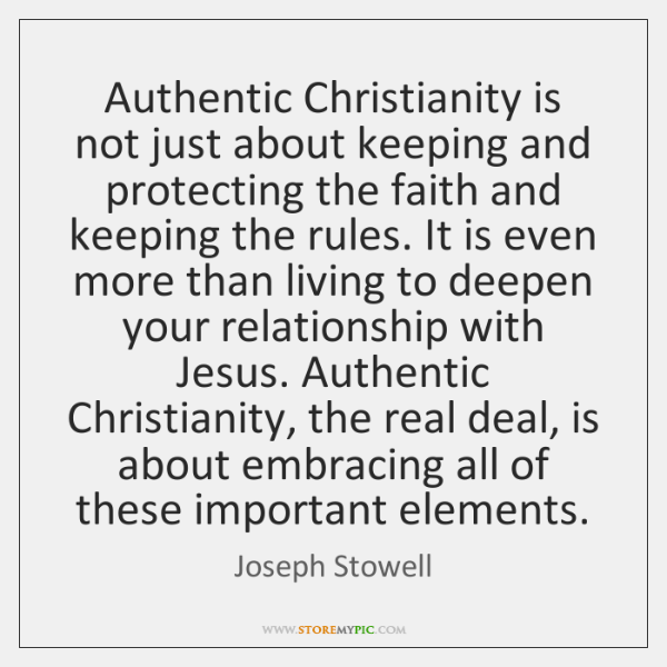 Authentic Christianity is not just about keeping and protecting the faith and ...