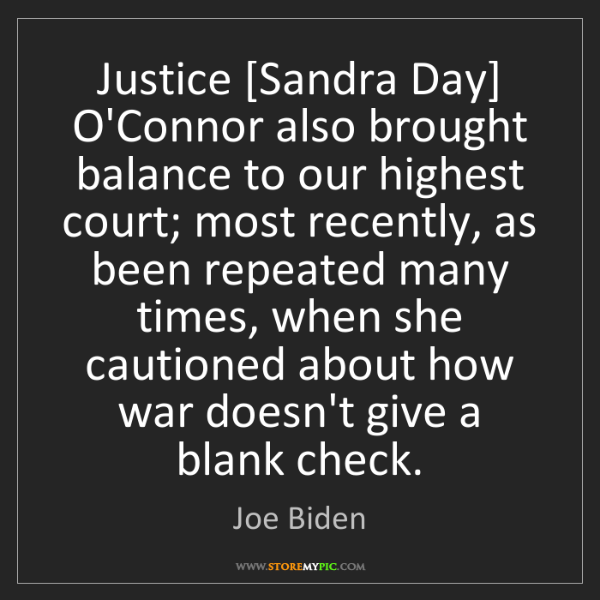 Joe Biden: Justice [Sandra Day] O'Connor also brought balance to...