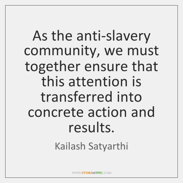 As the anti-slavery community, we must together ensure that this attention is ...