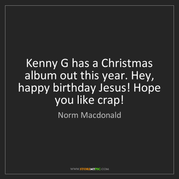 kenny g has a christmas album out this year hey happy birthday jesus