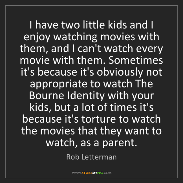 Rob Letterman: I have two little kids and I enjoy watching movies with...