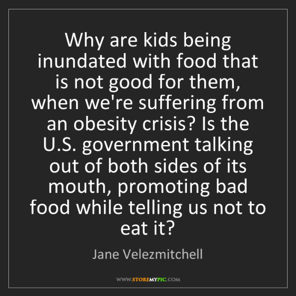 Jane Velezmitchell: Why are kids being inundated with food that is not good...