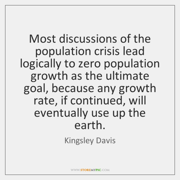 Most discussions of the population crisis lead logically to zero population growth ...