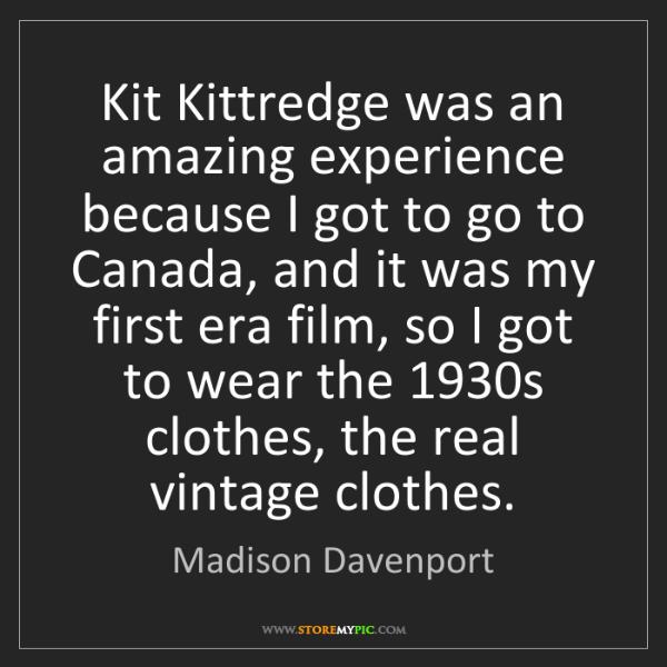 Madison Davenport: Kit Kittredge was an amazing experience because I got...