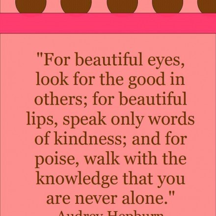 For beautiful eyes look for the good in others for beautiful lips speak only words o