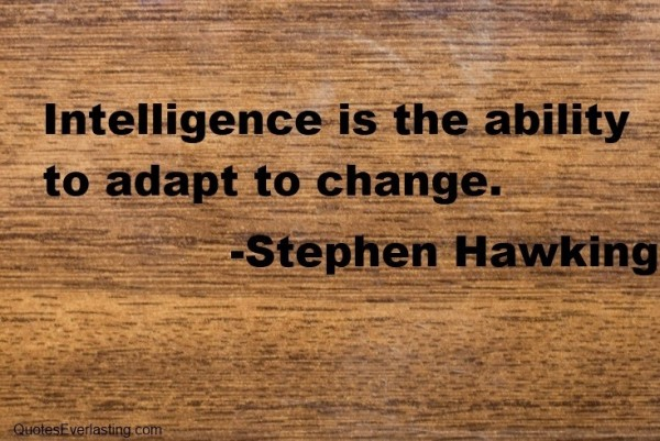 Intelligence is the ability to adapt to change stephen hawking