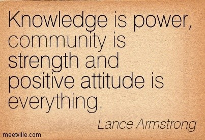 Knowledge is power community is strength and positive attitude is everything lance a