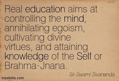 Real education aims at controlling the mind annihilating egoism cultivating divine v