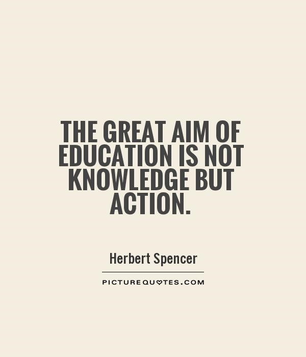 The great aim of education is not knowledge but action 001