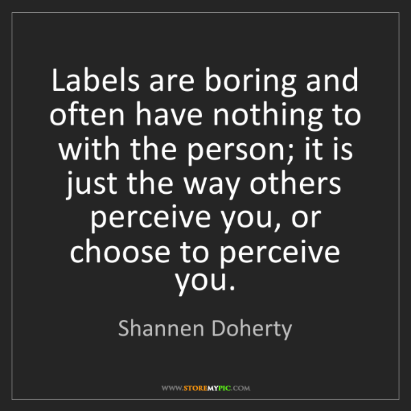 Shannen Doherty: Labels are boring and often have nothing to with the...