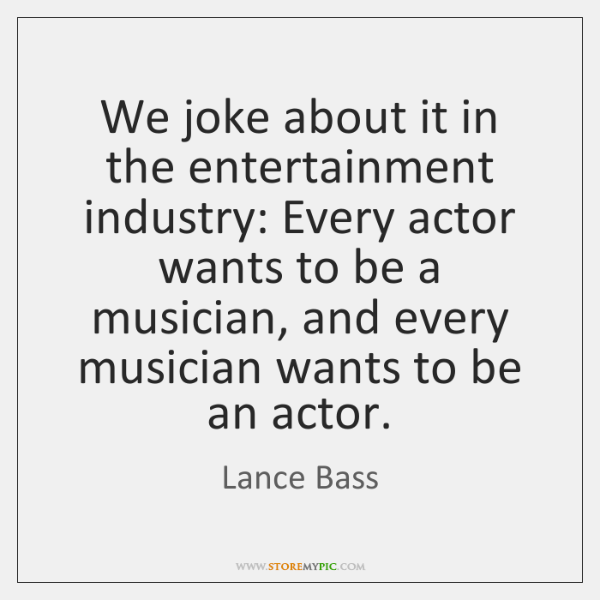 We joke about it in the entertainment industry: Every actor wants to ...