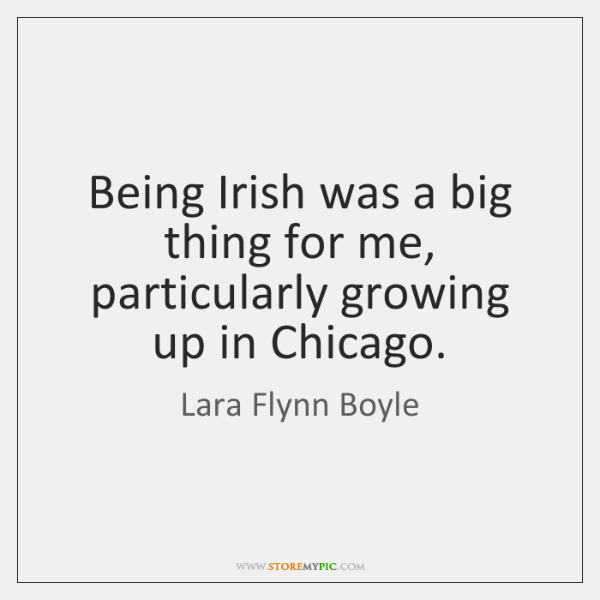 Being Irish was a big thing for me, particularly growing up in ...